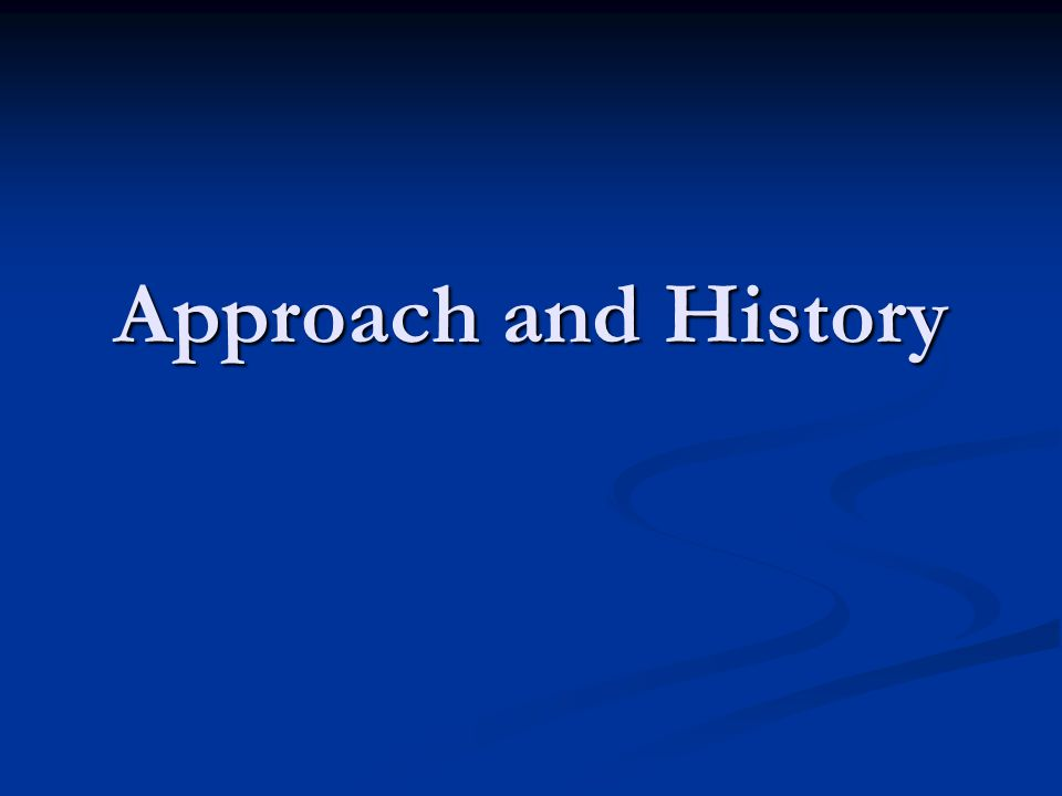 Approach and History