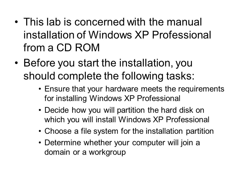This lab is concerned with the manual installation of Windows XP Professional from a CD ROM Before you start the installation, you should complete the