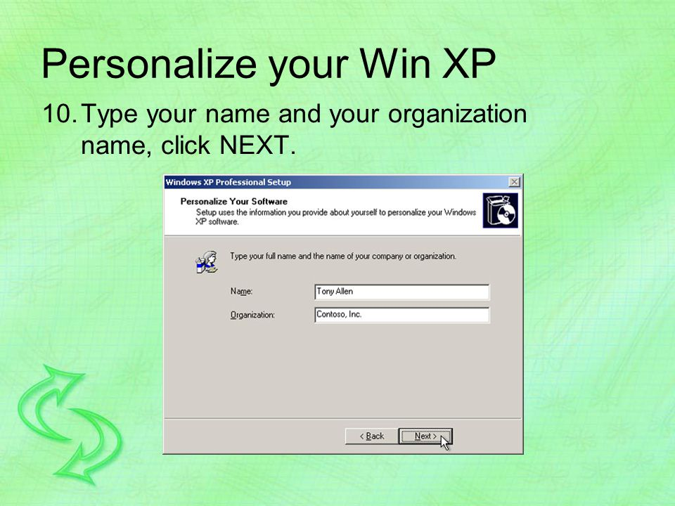 Personalize your Win XP 10.Type your name and your organization name, click NEXT.