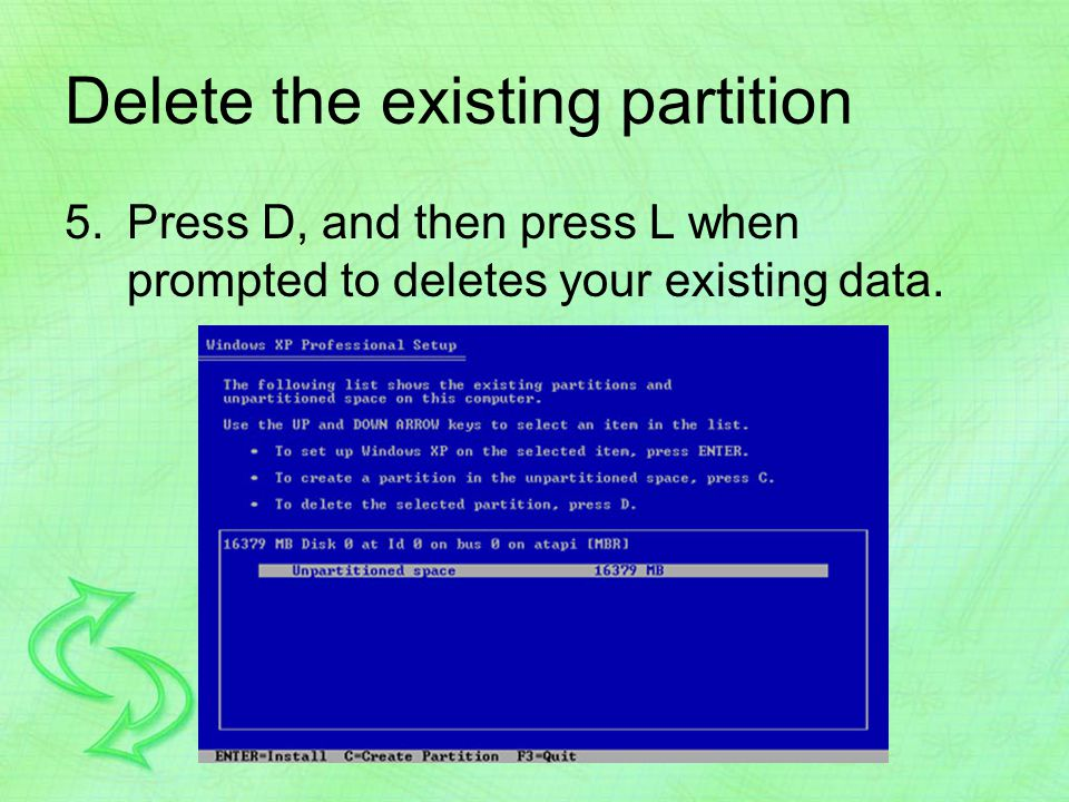 Delete the existing partition 5.Press D, and then press L when prompted to deletes your existing data.