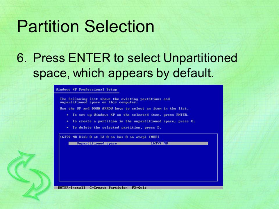 Partition Selection 6.Press ENTER to select Unpartitioned space, which appears by default.