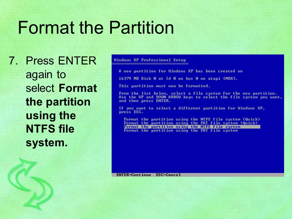 Format the Partition 7.Press ENTER again to select Format the partition using the NTFS file system.
