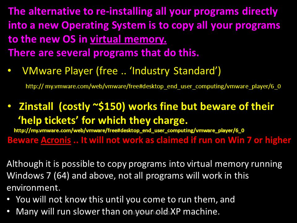 The alternative to re-installing all your programs directly into a new Operating System is to copy all your programs to the new OS in virtual memory.