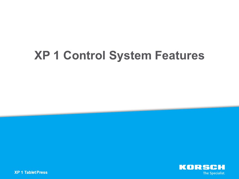 XP 1 Control System Features XP 1 Tablet Press