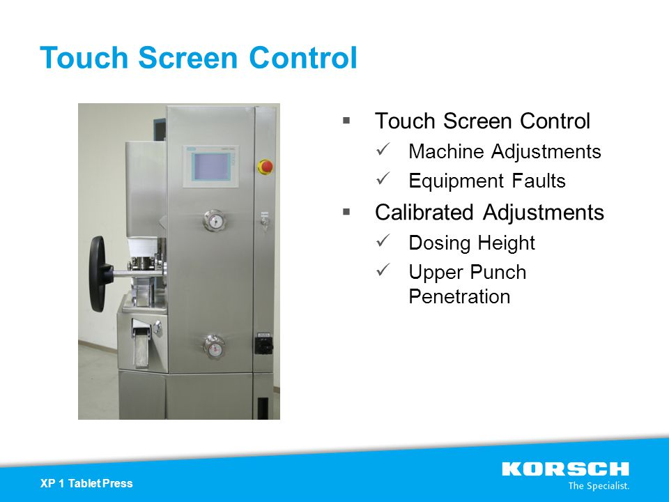 Touch Screen Control  Touch Screen Control Machine Adjustments Equipment Faults  Calibrated Adjustments Dosing Height Upper Punch Penetration XP 1 T