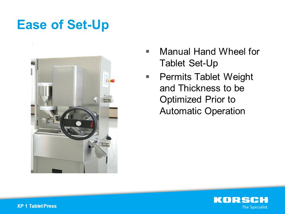 Ease of Set-Up  Manual Hand Wheel for Tablet Set-Up  Permits Tablet Weight and Thickness to be Optimized Prior to Automatic Operation XP 1 Tablet Pr