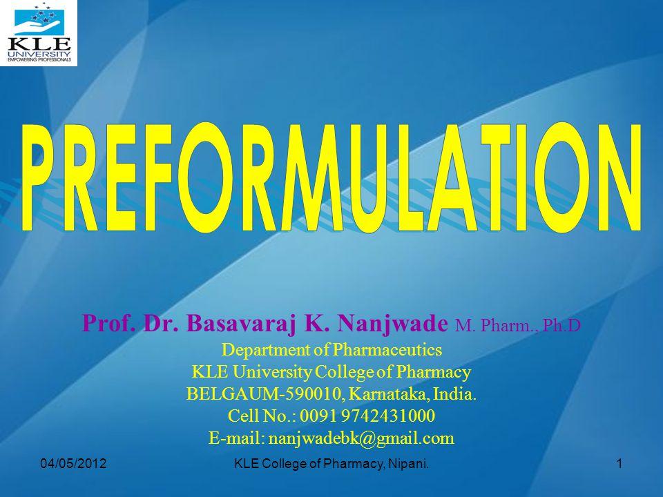 Prof. Dr. Basavaraj K. Nanjwade M. Pharm., Ph.D Department of Pharmaceutics KLE University College of Pharmacy BELGAUM-590010, Karnataka, India. Cell
