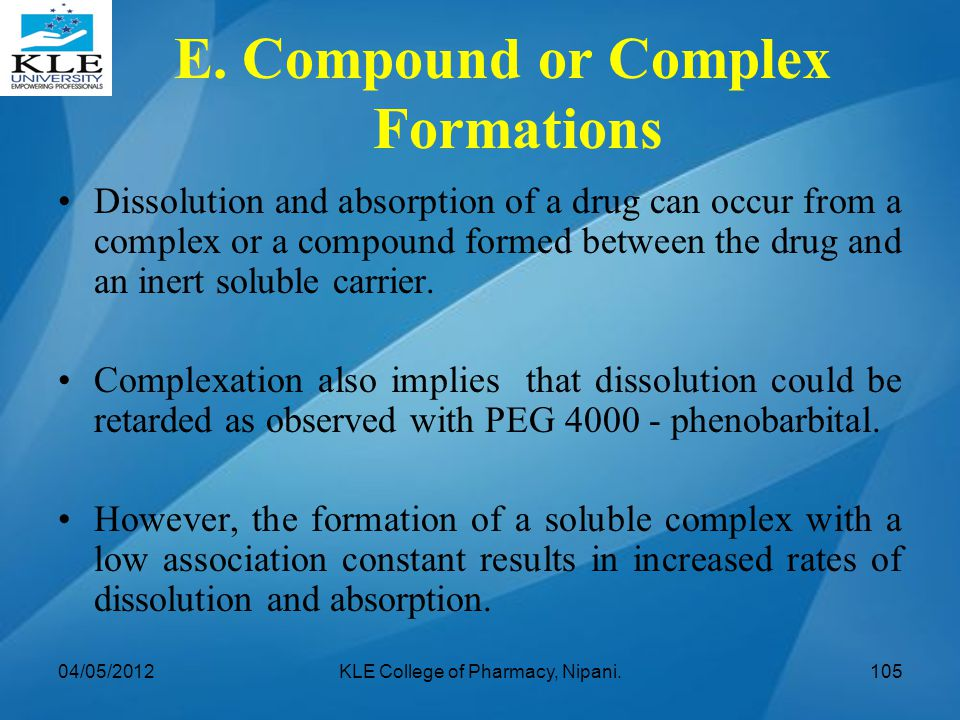 Dissolution and absorption of a drug can occur from a complex or a compound formed between the drug and an inert soluble carrier. Complexation also im