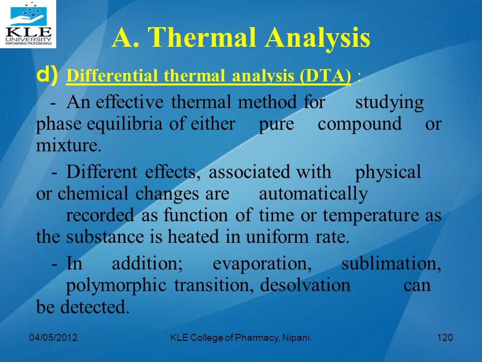 d) Differential thermal analysis (DTA) : - An effective thermal method for studying phase equilibria of either pure compound or mixture. -Different ef