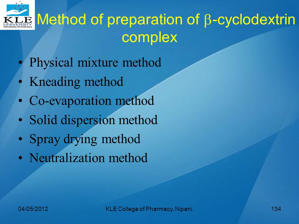 Method of preparation of  -cyclodextrin complex Physical mixture method Kneading method Co-evaporation method Solid dispersion method Spray drying me