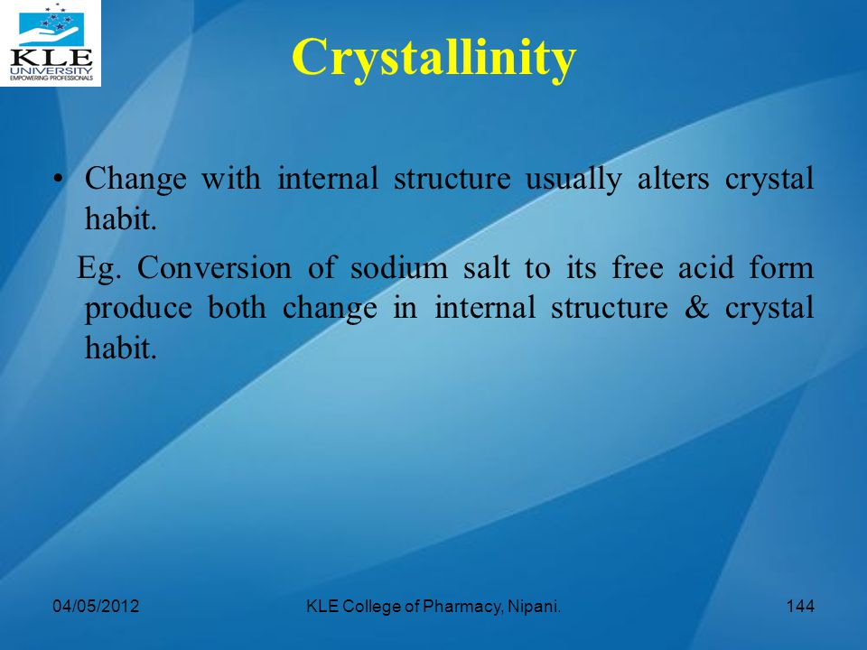 Change with internal structure usually alters crystal habit. Eg. Conversion of sodium salt to its free acid form produce both change in internal struc