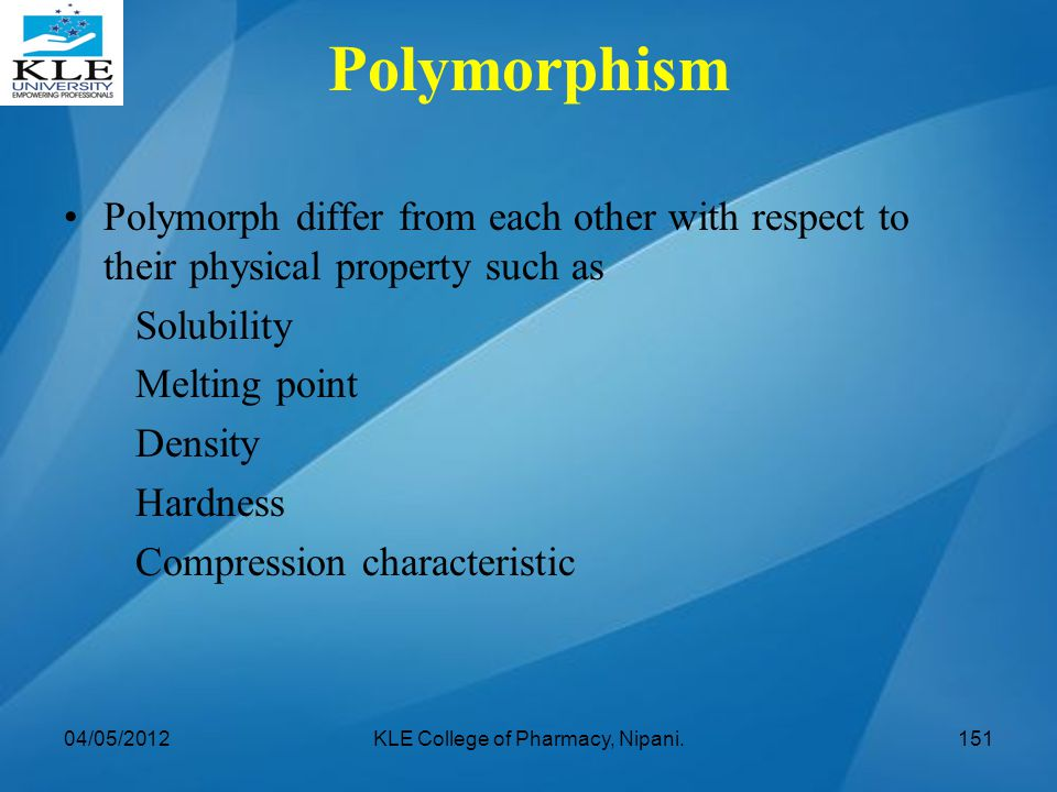 Polymorph differ from each other with respect to their physical property such as Solubility Melting point Density Hardness Compression characteristic