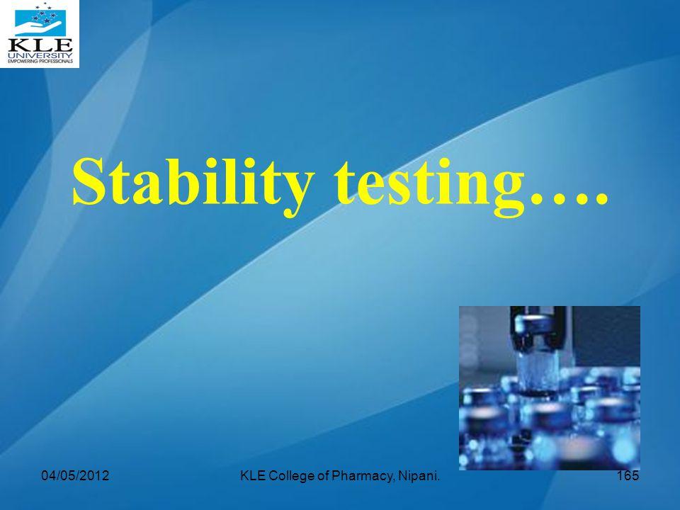 Stability testing…. 04/05/2012165KLE College of Pharmacy, Nipani.