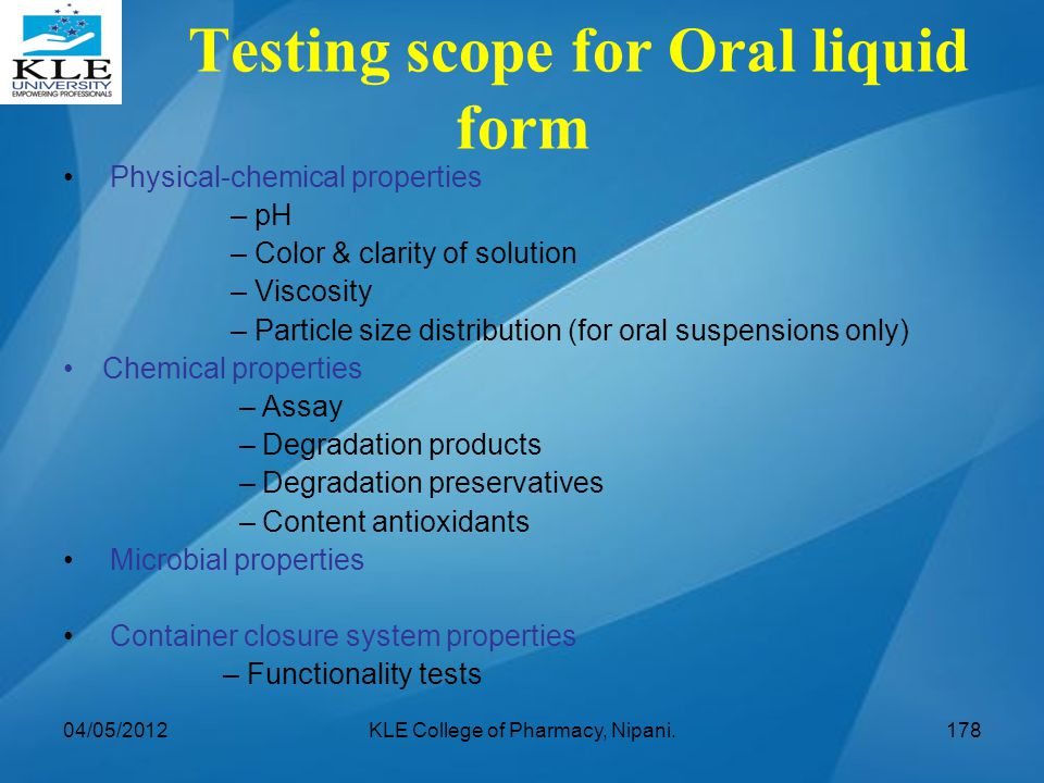 Testing scope for Oral liquid form Physical-chemical properties – pH – Color & clarity of solution – Viscosity – Particle size distribution (for oral