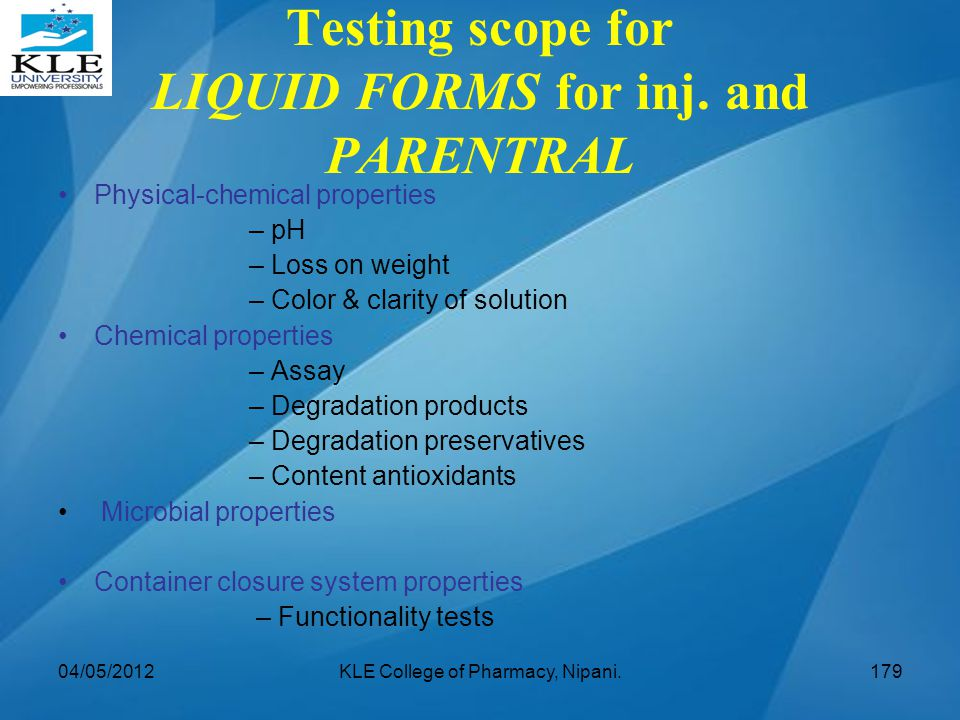 Testing scope for LIQUID FORMS for inj. and PARENTRAL Physical-chemical properties – pH – Loss on weight – Color & clarity of solution Chemical proper