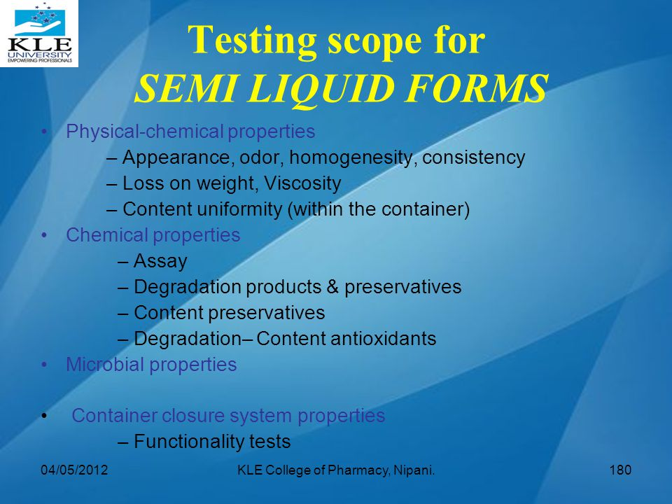 Testing scope for SEMI LIQUID FORMS Physical-chemical properties – Appearance, odor, homogenesity, consistency – Loss on weight, Viscosity – Content u