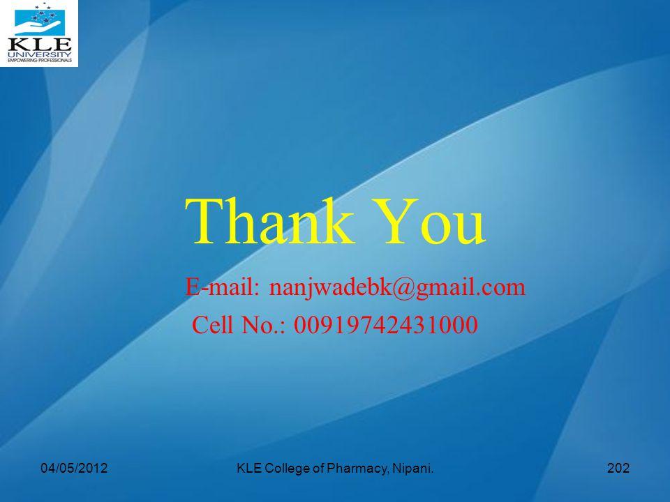Thank You E-mail: nanjwadebk@gmail.com Cell No.: 00919742431000 04/05/2012KLE College of Pharmacy, Nipani.202