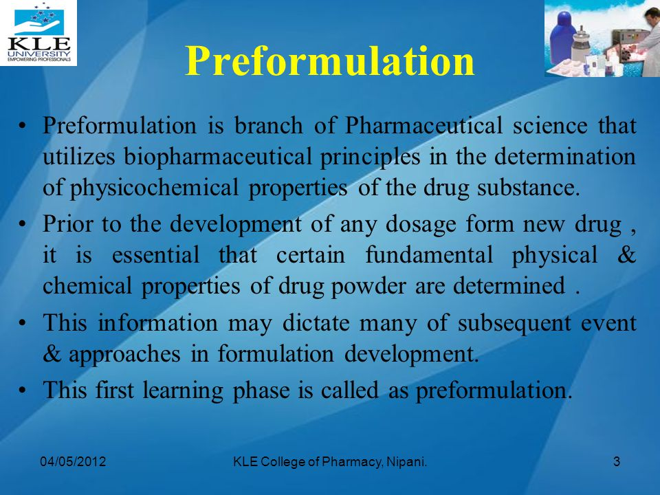 Preformulation Preformulation is branch of Pharmaceutical science that utilizes biopharmaceutical principles in the determination of physicochemical p
