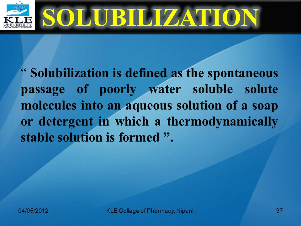 """"""" Solubilization is defined as the spontaneous passage of poorly water soluble solute molecules into an aqueous solution of a soap or detergent in whi"""