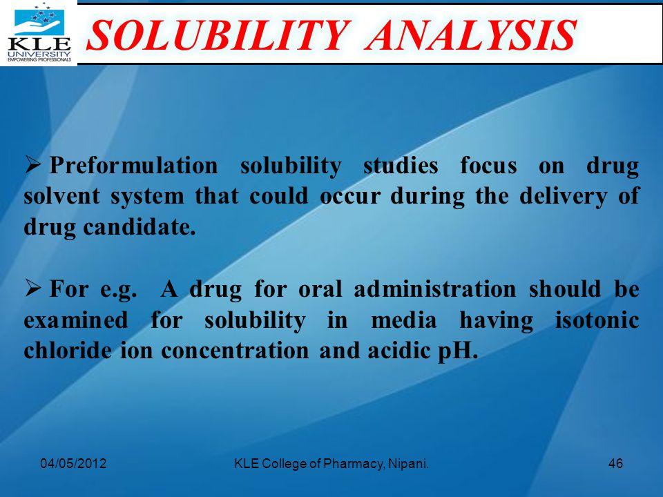  Preformulation solubility studies focus on drug solvent system that could occur during the delivery of drug candidate.  For e.g. A drug for oral ad