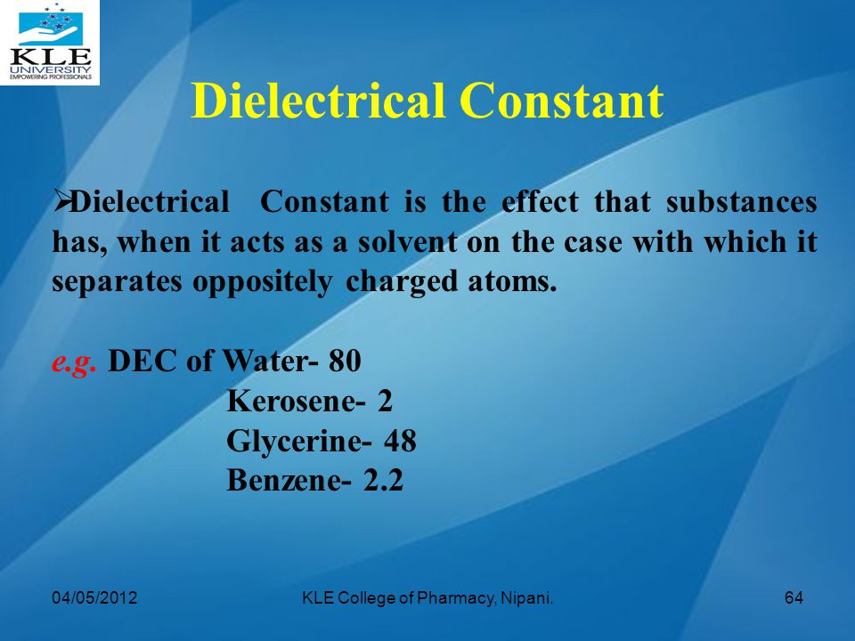  Dielectrical Constant is the effect that substances has, when it acts as a solvent on the case with which it separates oppositely charged atoms. e.g