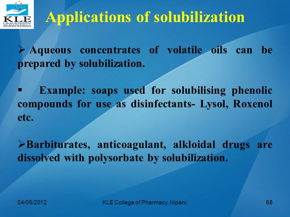  Aqueous concentrates of volatile oils can be prepared by solubilization.  Example: soaps used for solubilising phenolic compounds for use as disinf
