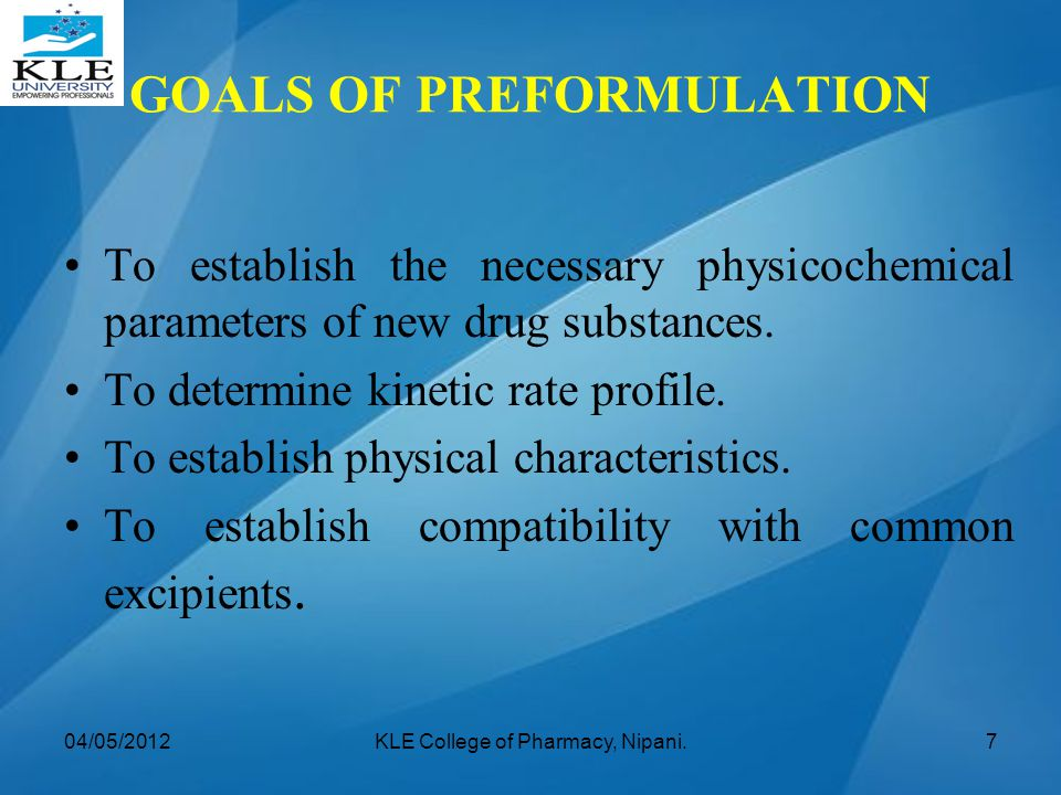 GOALS OF PREFORMULATION To establish the necessary physicochemical parameters of new drug substances. To determine kinetic rate profile. To establish