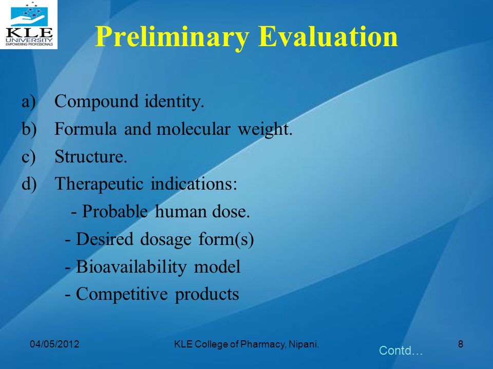 Preliminary Evaluation a)Compound identity. b)Formula and molecular weight. c)Structure. d)Therapeutic indications: - Probable human dose. - Desired d