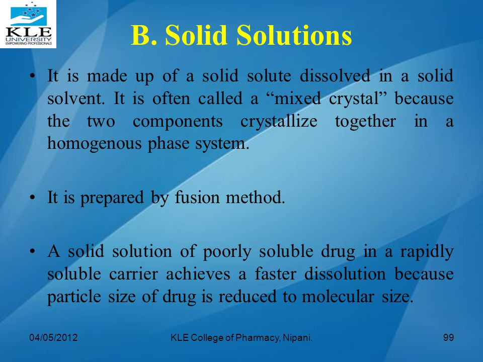 """B. Solid Solutions It is made up of a solid solute dissolved in a solid solvent. It is often called a """"mixed crystal"""" because the two components cryst"""
