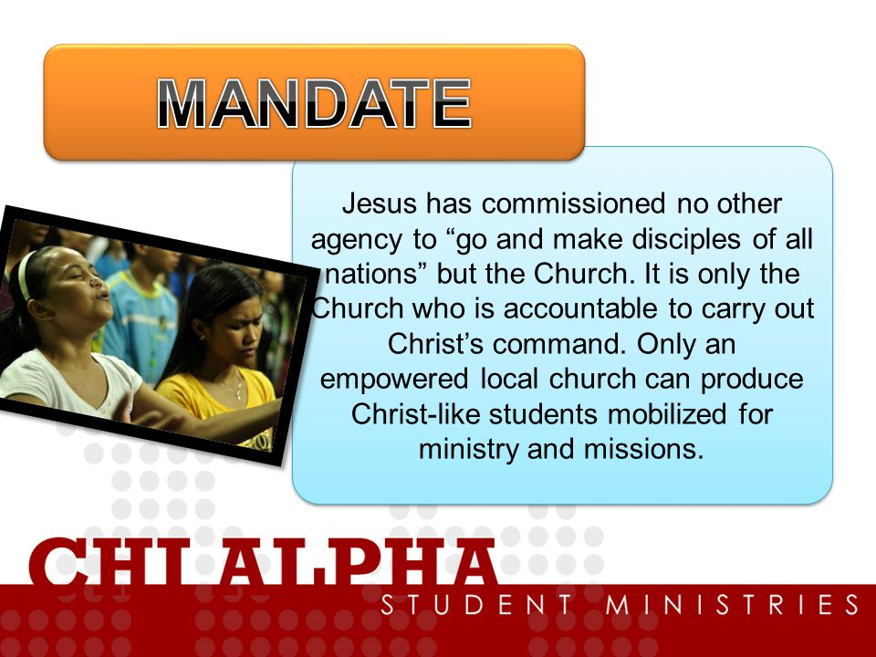 Jesus has commissioned no other agency to go and make disciples of all nations but the Church.
