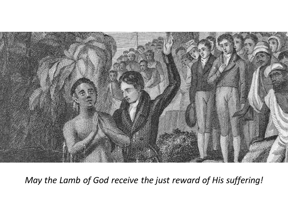 May the Lamb of God receive the just reward of His suffering!