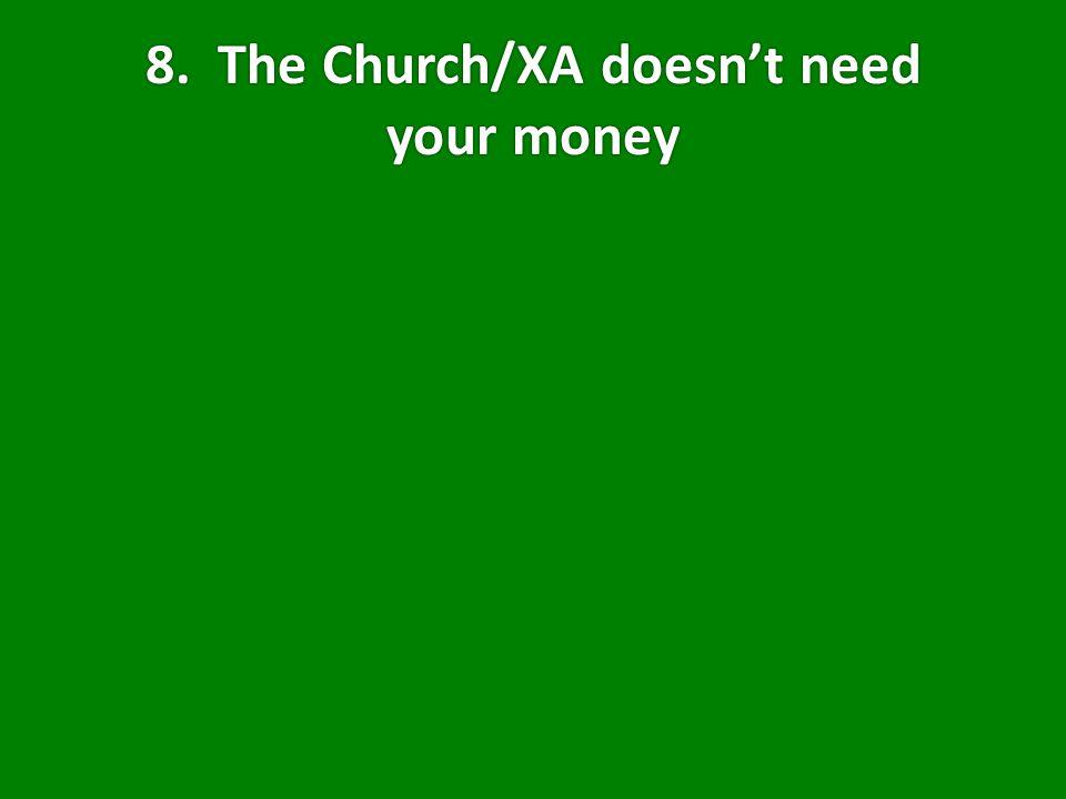 8. The Church/XA doesn't need your money