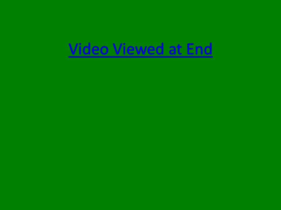 Video Viewed at End Video Viewed at End