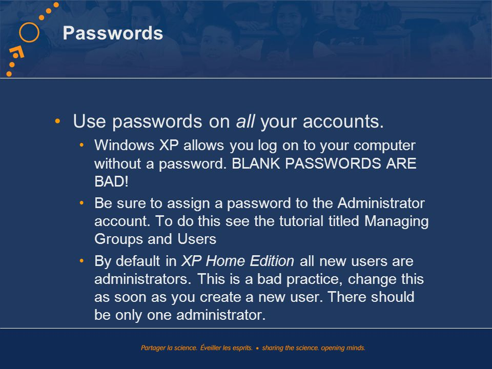Passwords Use passwords on all your accounts.