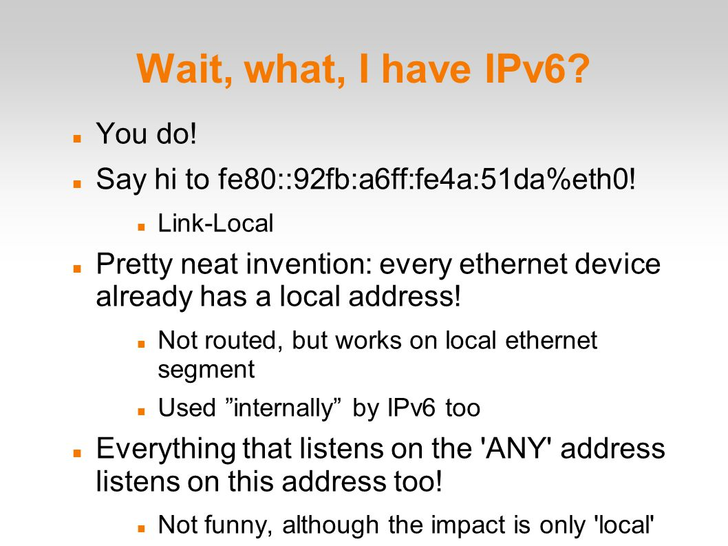 Wait, what, I have IPv6. You do. Say hi to fe80::92fb:a6ff:fe4a:51da%eth0.