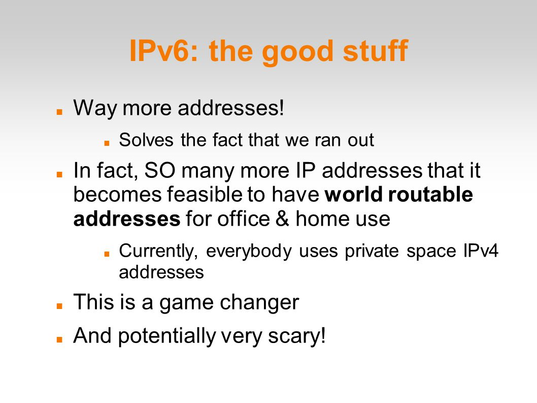 IPv6: the good stuff Way more addresses.