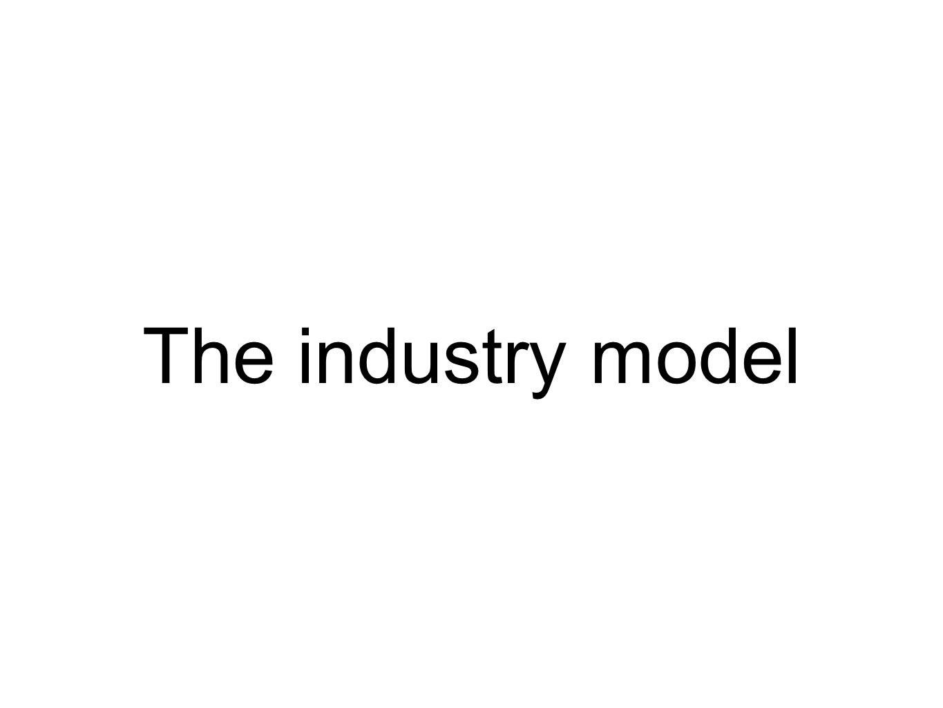 The industry model