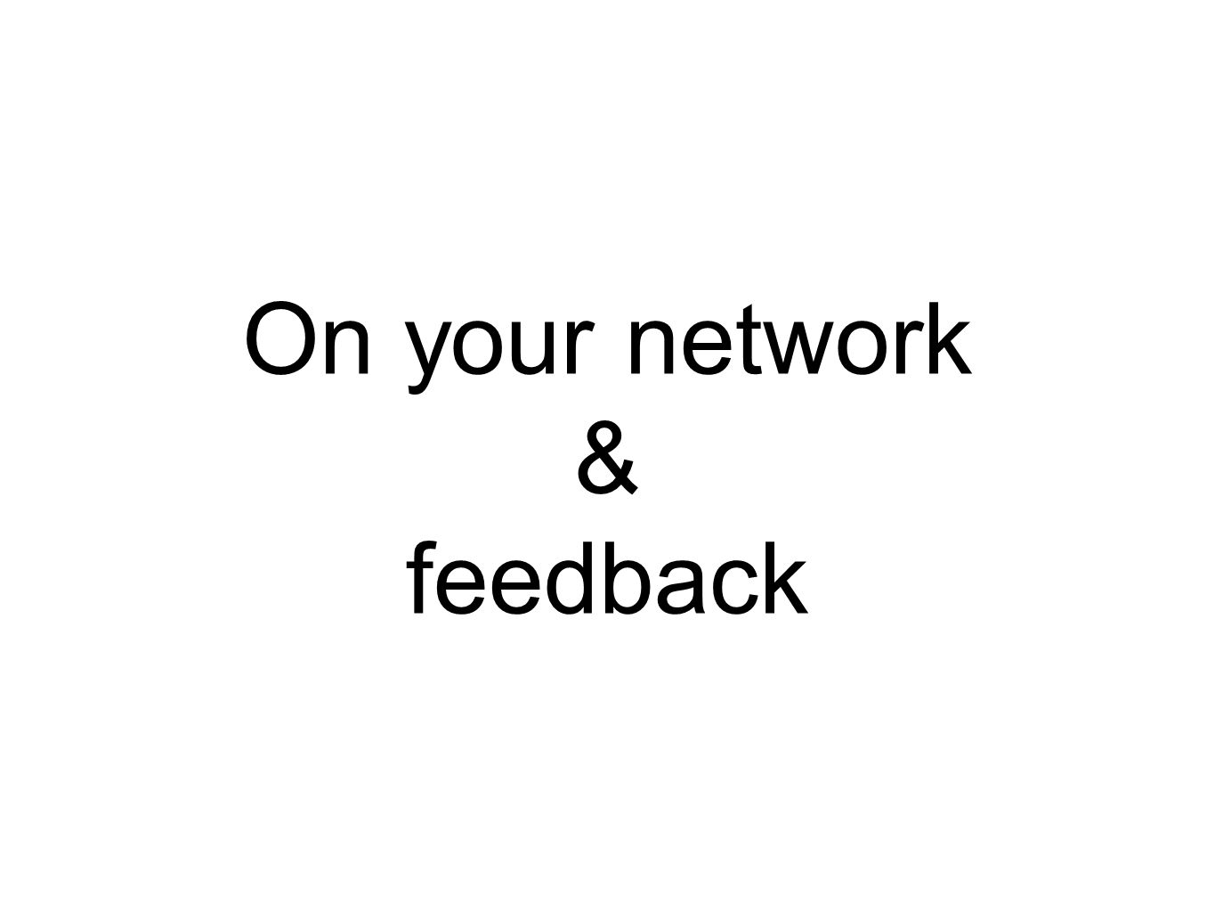 On your network & feedback