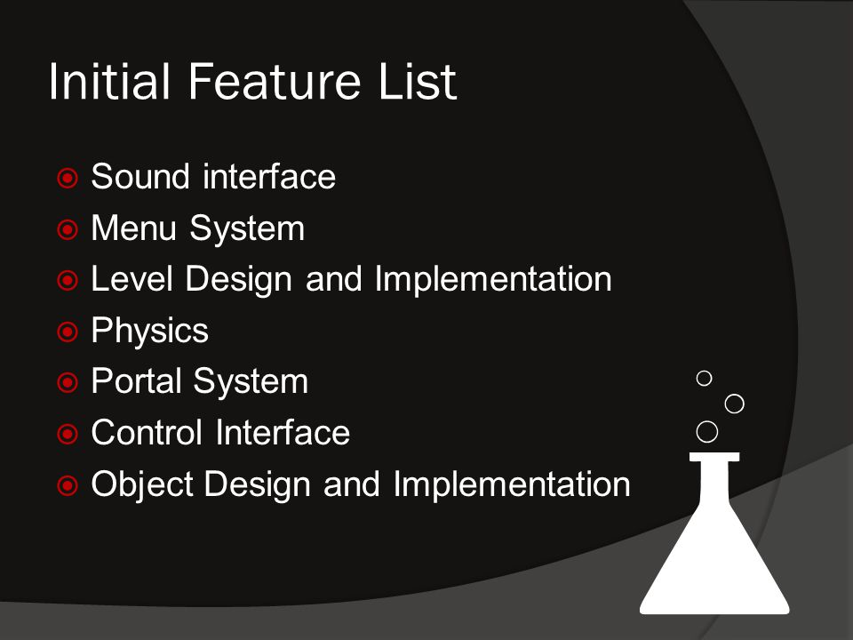 Initial Feature List  Sound interface  Menu System  Level Design and Implementation  Physics  Portal System  Control Interface  Object Design and Implementation
