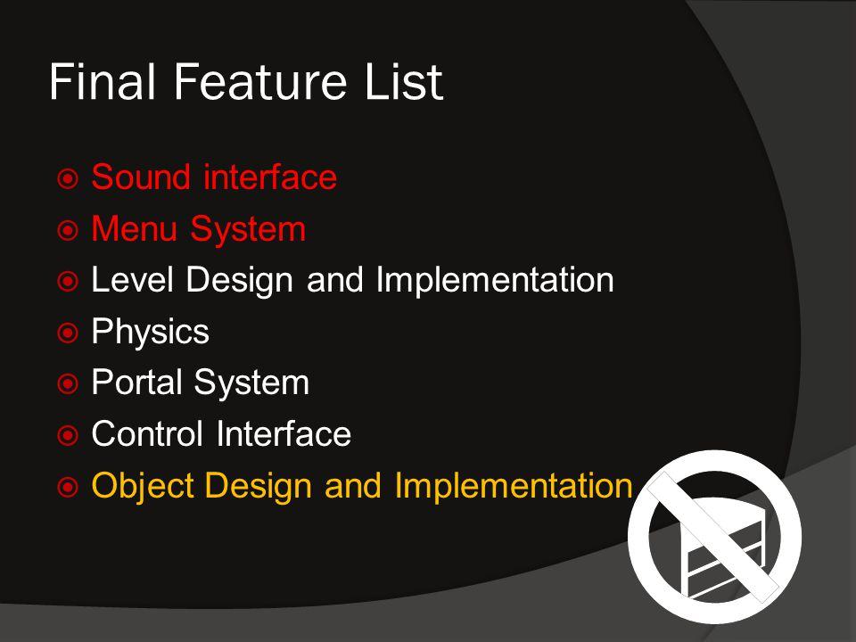 Final Feature List  Sound interface  Menu System  Level Design and Implementation  Physics  Portal System  Control Interface  Object Design and Implementation