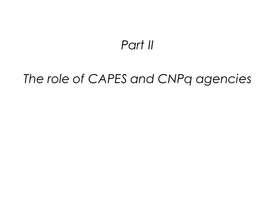 Part II The role of CAPES and CNPq agencies