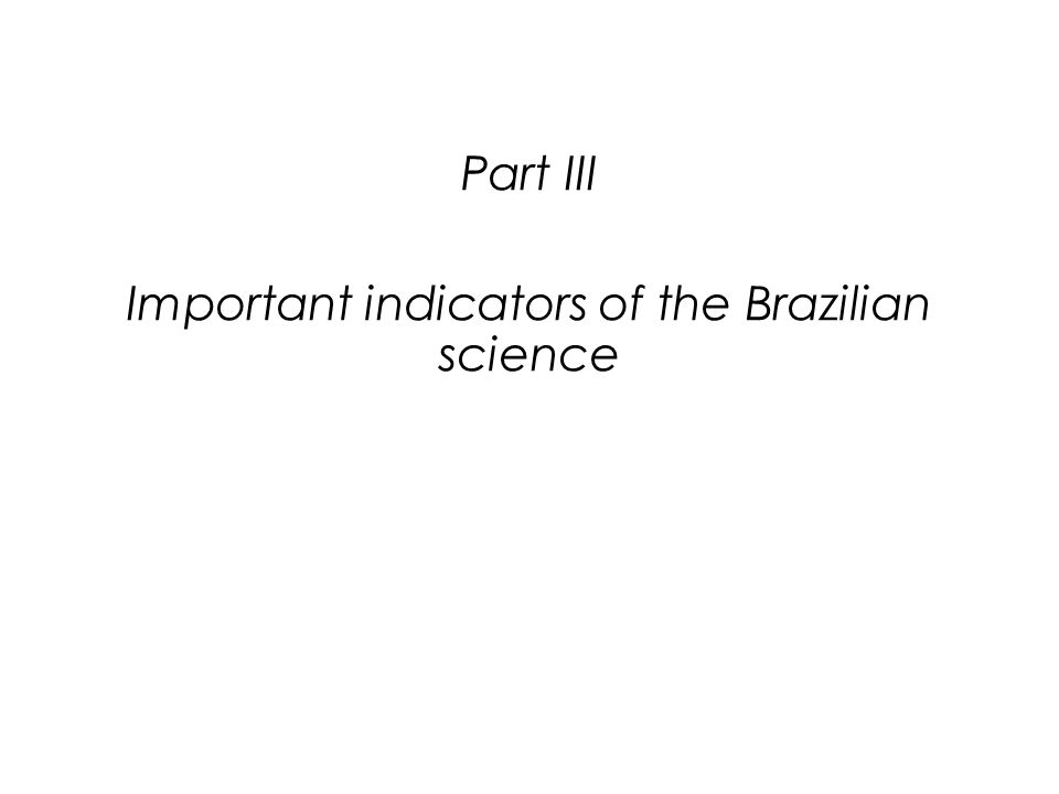 Part III Important indicators of the Brazilian science
