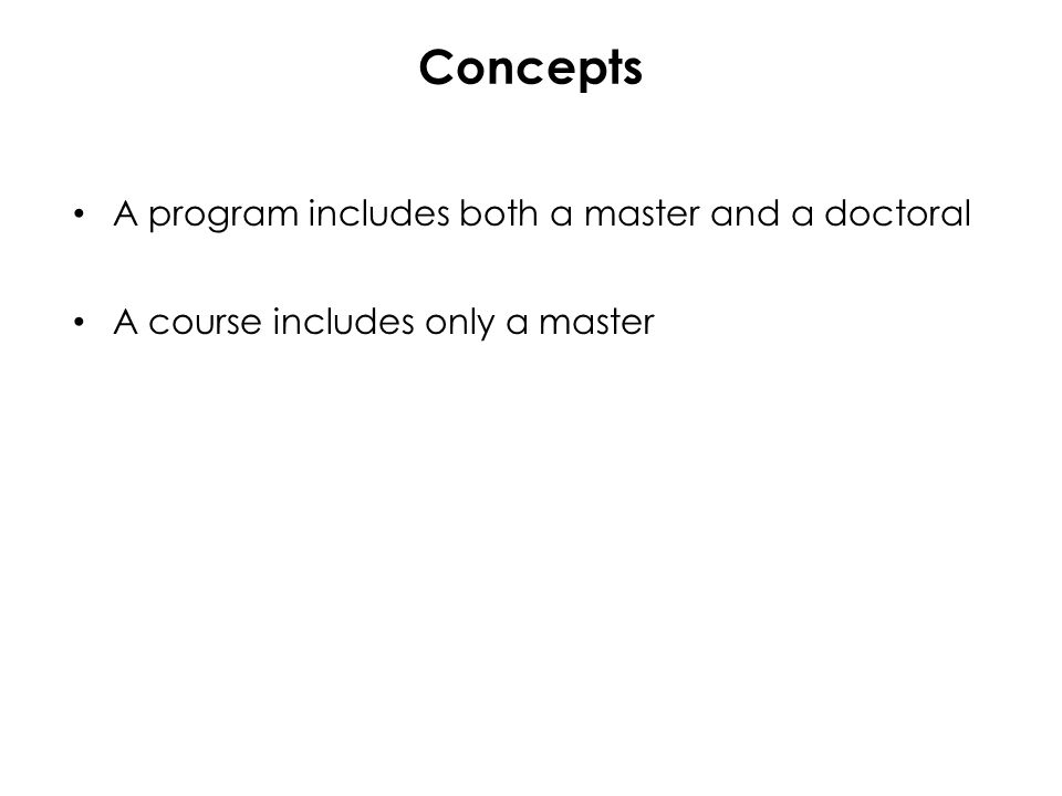 Concepts A program includes both a master and a doctoral A course includes only a master