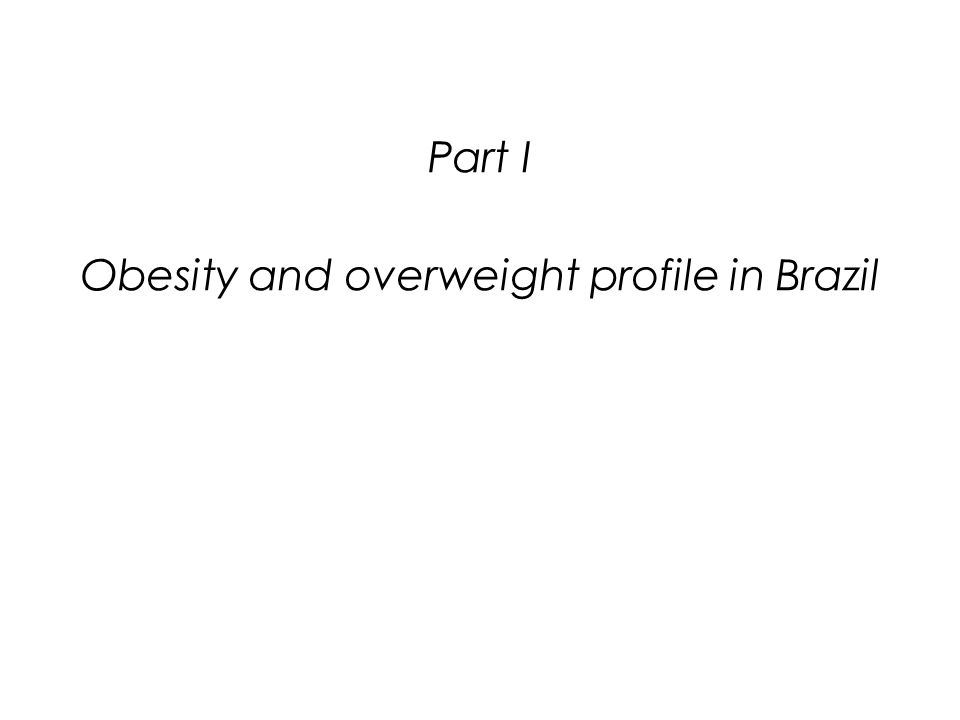 Part I Obesity and overweight profile in Brazil