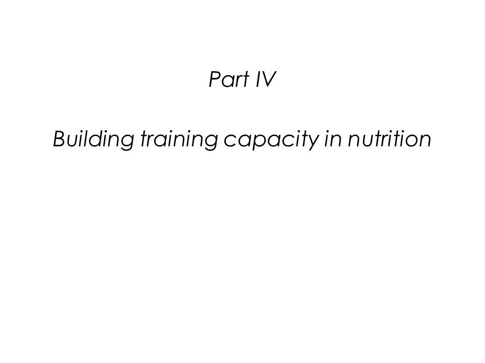 Part IV Building training capacity in nutrition