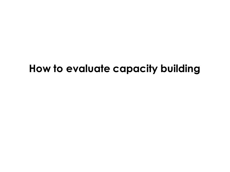 How to evaluate capacity building