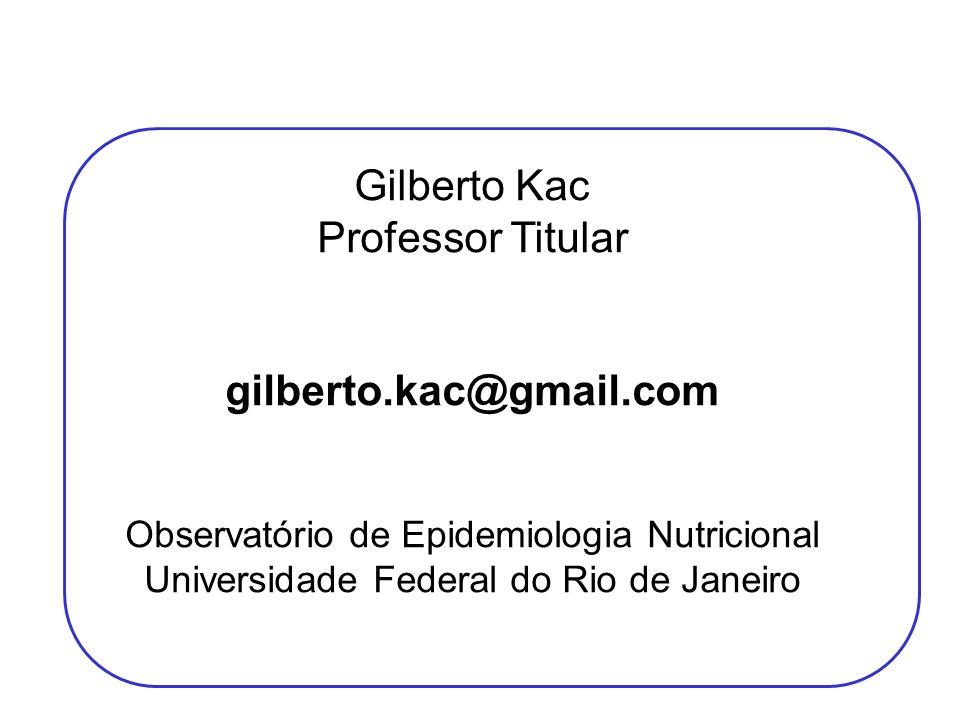 Gilberto Kac Professor Titular gilberto.kac@gmail.com Observatório de Epidemiologia Nutricional Universidade Federal do Rio de Janeiro