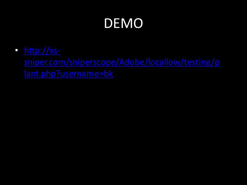 DEMO http://xs- sniper.com/sniperscope/Adobe/locallow/testing/p lant.php?username=bk http://xs- sniper.com/sniperscope/Adobe/locallow/testing/p lant.php?username=bk