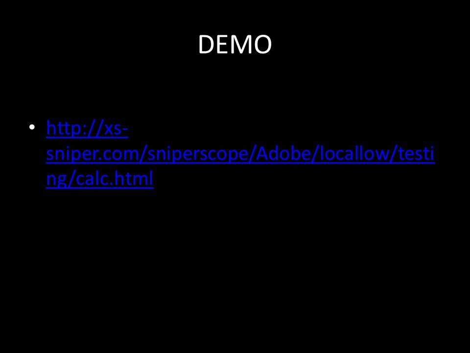 DEMO http://xs- sniper.com/sniperscope/Adobe/locallow/testi ng/calc.html http://xs- sniper.com/sniperscope/Adobe/locallow/testi ng/calc.html