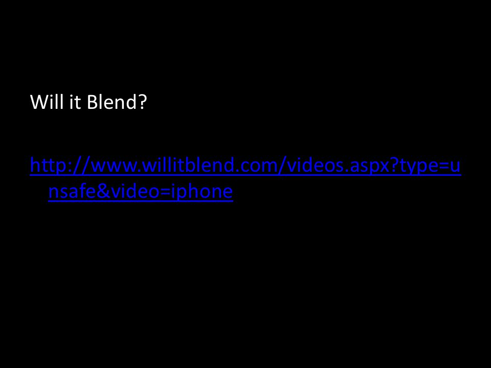Will it Blend http://www.willitblend.com/videos.aspx type=u nsafe&video=iphone